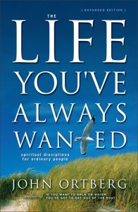 The Life You've Always Wanted John Ortberg